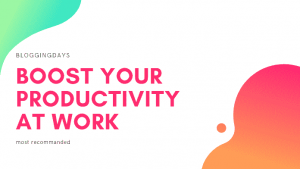 boost your productivity at work